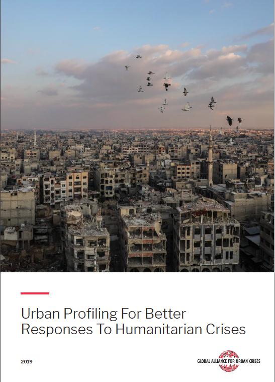 Urban Profiling for Better Responses to Humanitarian Crises (Global Alliance for Urban Crises, Feb 2019)