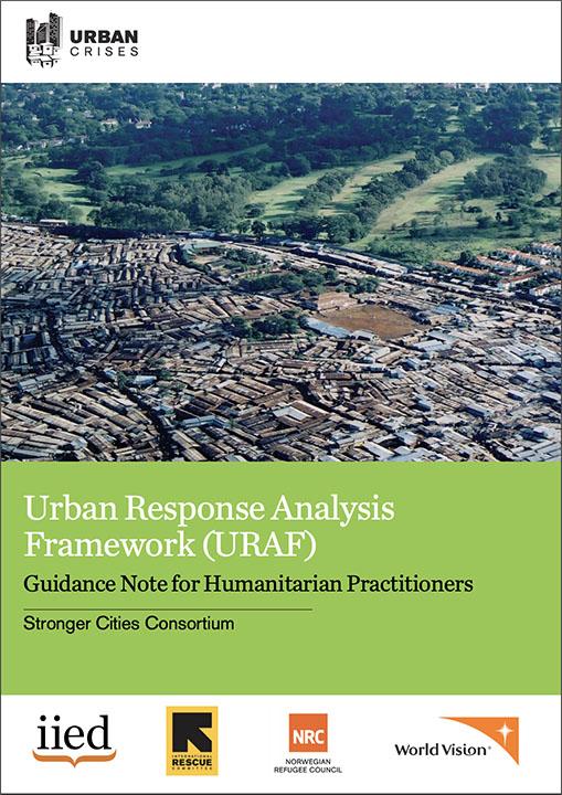 Urban Response Analysis Framework: Guidance Note for Humanitarian Practitioners (Stronger Cities Consortium, 2017)