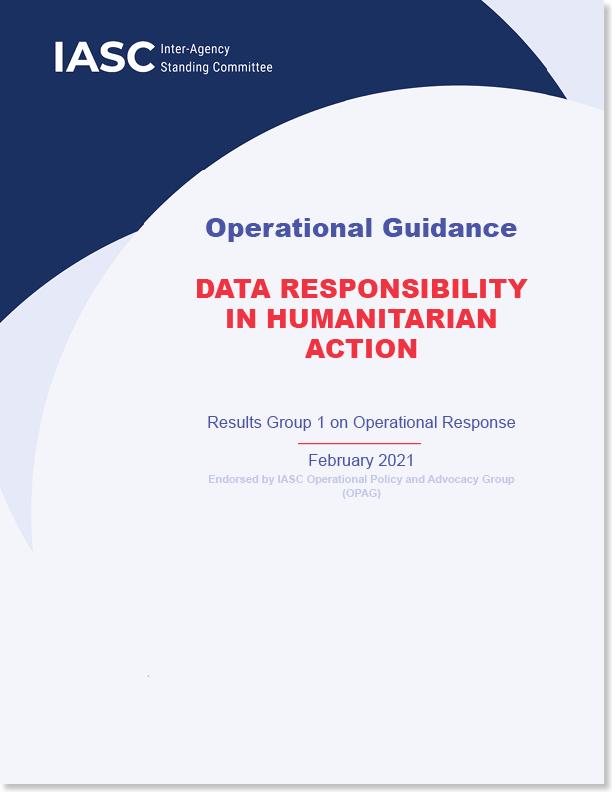 IASC Operational Guidance: Data Responsibility in Humanitarian Action (Feb 2021)